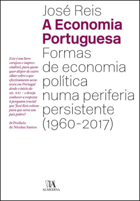 A Economia Portuguesa - Formas de Economia Política numa periferia persistente (1960-2017)
