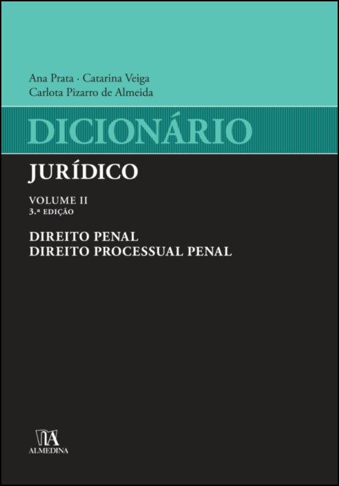 Dicionário Jurídico - Vol II - Direito Penal e Direito Processual Penal