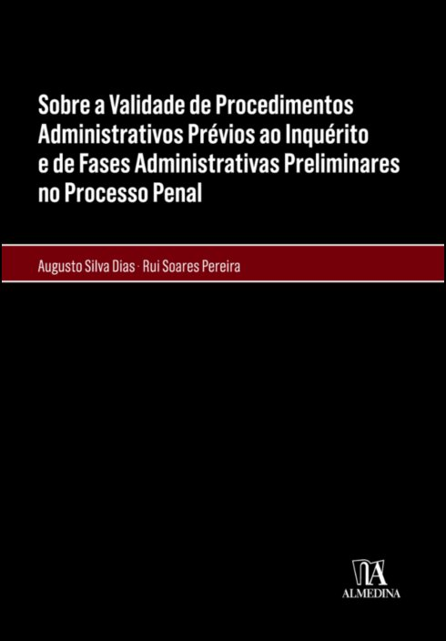 Sobre a Validade de Procedimentos Administrativos Prévios ao Inquérito e de Fases Administrativas  - Preliminares no Processo Penal