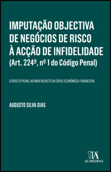 Imputação Objectiva de Negócios de Risco à Acção de Infidelidade (Art. 224º, nº 1 do Código Penal) - O Direito Penal no Mar Revolto da Crise Económico-Financeira