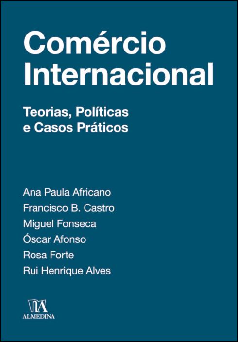Comércio Internacional - Teorias, Políticas e Casos Práticos