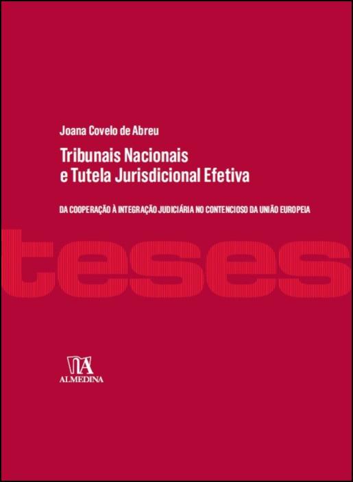 Tribunais Nacionais e Tutela Jurisdicional Efetiva: da Cooperação à Integração Judiciária no Contencioso da União Europeia