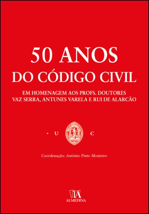 50 anos do Código Civil - Em Homenagem aos Profs. Doutores Vaz Serra, Antunes Varela e  Rui de Alarcão