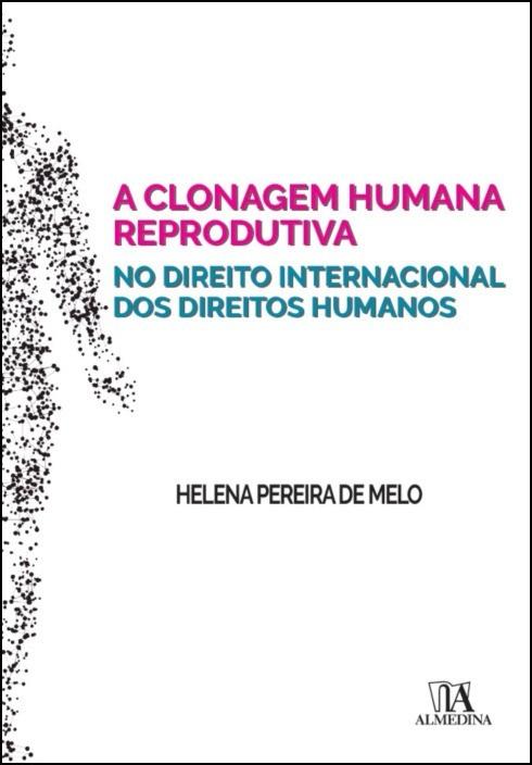 A Clonagem Humana Reprodutiva no Direito Internacional dos Direitos Humanos