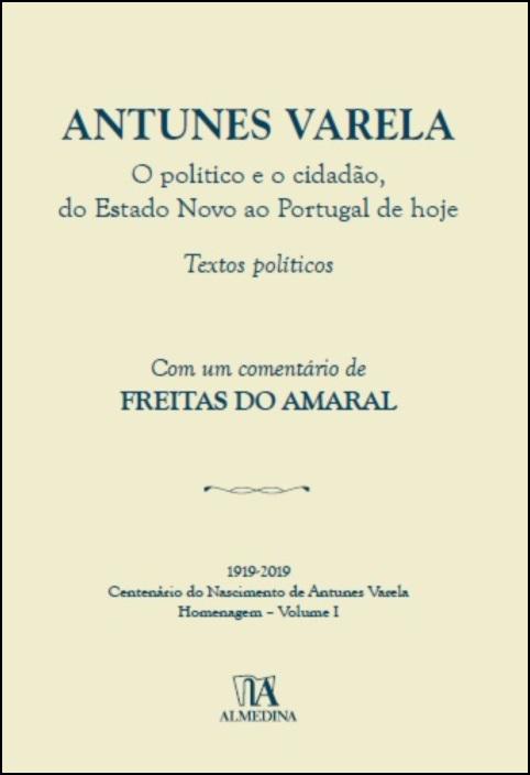 Antunes Varela - O político e o cidadão, do Estado Novo ao Portugal de hoje- Textos Políticos