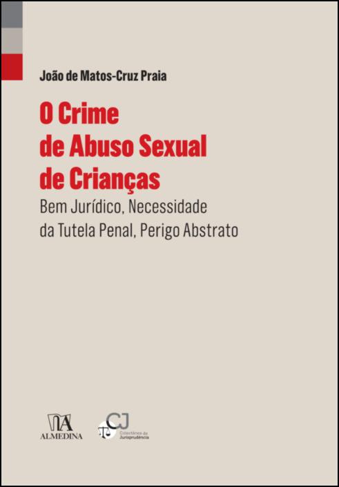 O Crime de Abuso Sexual de Crianças- Bem Jurídico, Necessidade da Tutela Penal, Perigo Abstrato