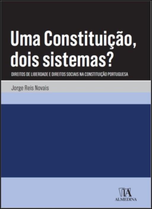 Uma Constituição, Dois Sistemas? Direitos de liberdade e direitos sociais na Constituição portuguesa