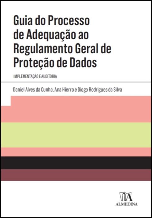 Guia do Processo de Adequação ao Regulamento Geral de Proteção de Dados- Implementação e Auditoria
