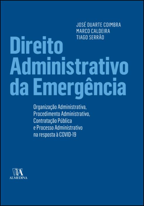 Direito Administrativo na Emergência- Organização Administrativa, Procedimento Administrativo, Contratação Pública e Processo Administrativo na resposta à COVID-19