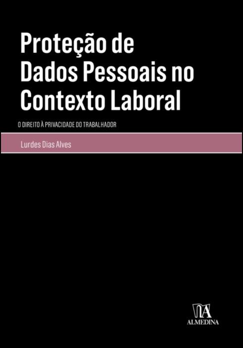 Proteção de Dados Pessoais no Contexto Laboral- O Direito à Privacidade do Trabalhador
