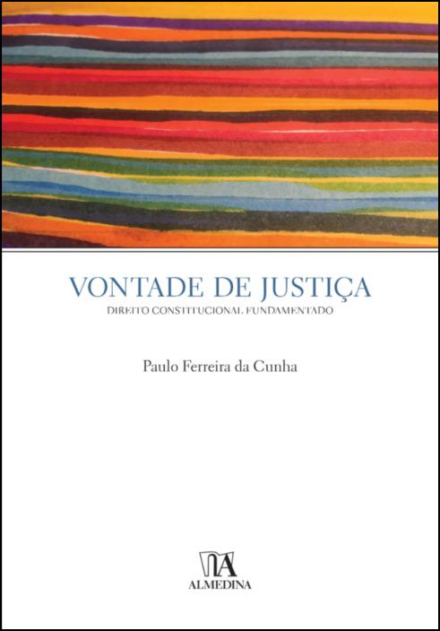 Vontade de Justiça - Direito Constitucional Fundamentado