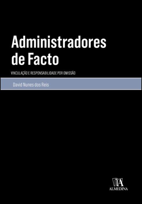 Administradores de facto- vinculação e responsabilidade por omissão