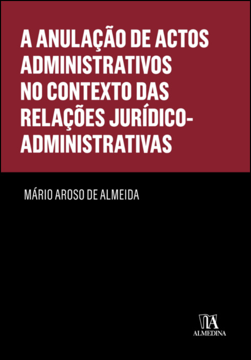 A Anulação de Actos Administrativos no contexto das Relações Jurídico-Administrativas