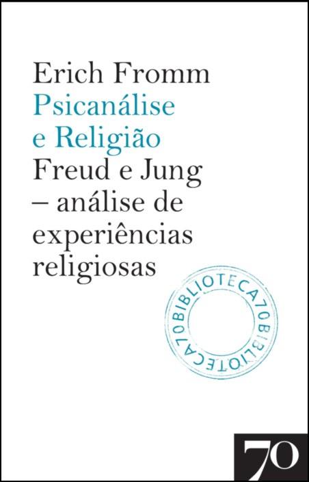 Psicanálise e Religião: Freud e Jung - análise de experiências religiosas