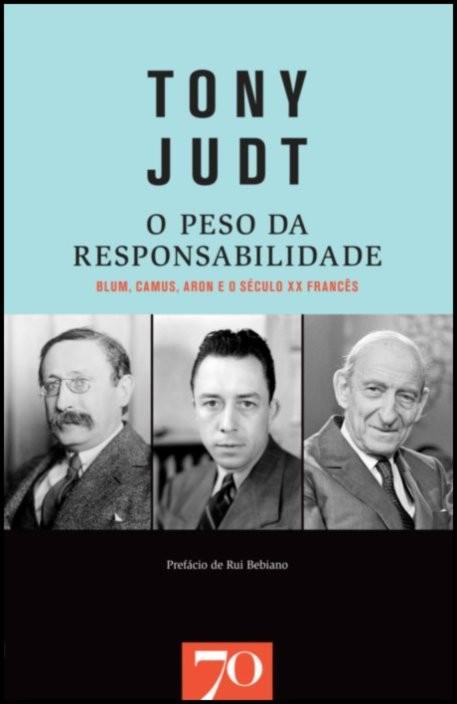 O Peso da Responsabilidade  - Blum, Camus, Aron e o século XX francês
