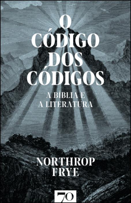 O Código dos Códigos - A Bíblia e a Literatura
