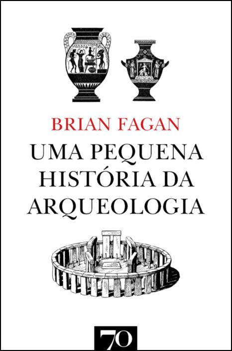 Uma Pequena História da Arqueologia