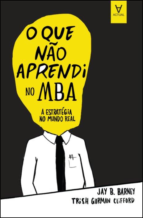 O que não aprendi no MBA - A estratégia no mundo real