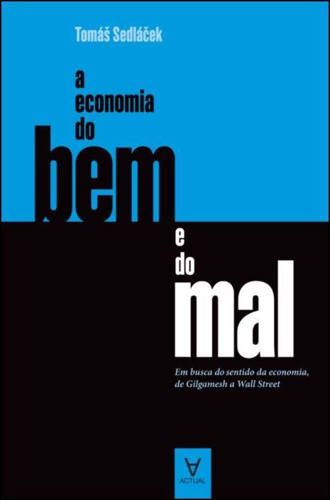 A Economia do Bem e do Mal - Em busca do sentido da economia, de Gilgamesh a Wall Street