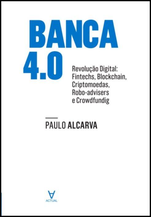 Banca 4.0 - Revolução Digital. Fintechs, Blockchain, Criptomoedas, Robotadvisers e Crowdfunding
