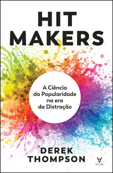 Hit Makers - A Ciência da Popularidade na Era da Distração