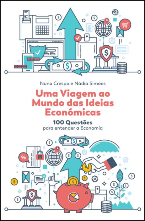Uma Viagem ao Mundo das Ideias Económicas - 100 questões para entender a Economia