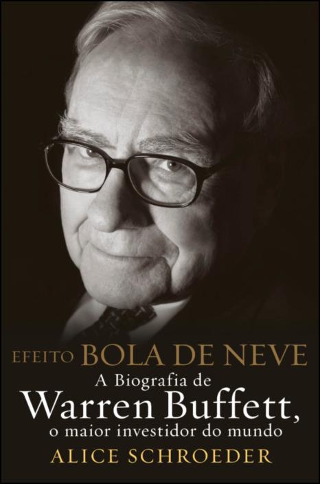 Efeito Bola de Neve- A biografia de Warren Buffett, o maior investidor do mundo