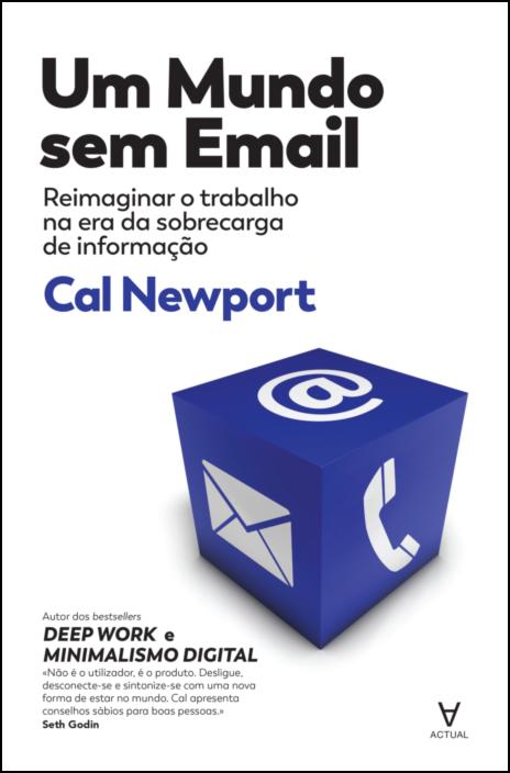 Um Mundo sem E-mail - Reimaginar o Trabalho na Era da Sobrecarga de Informação
